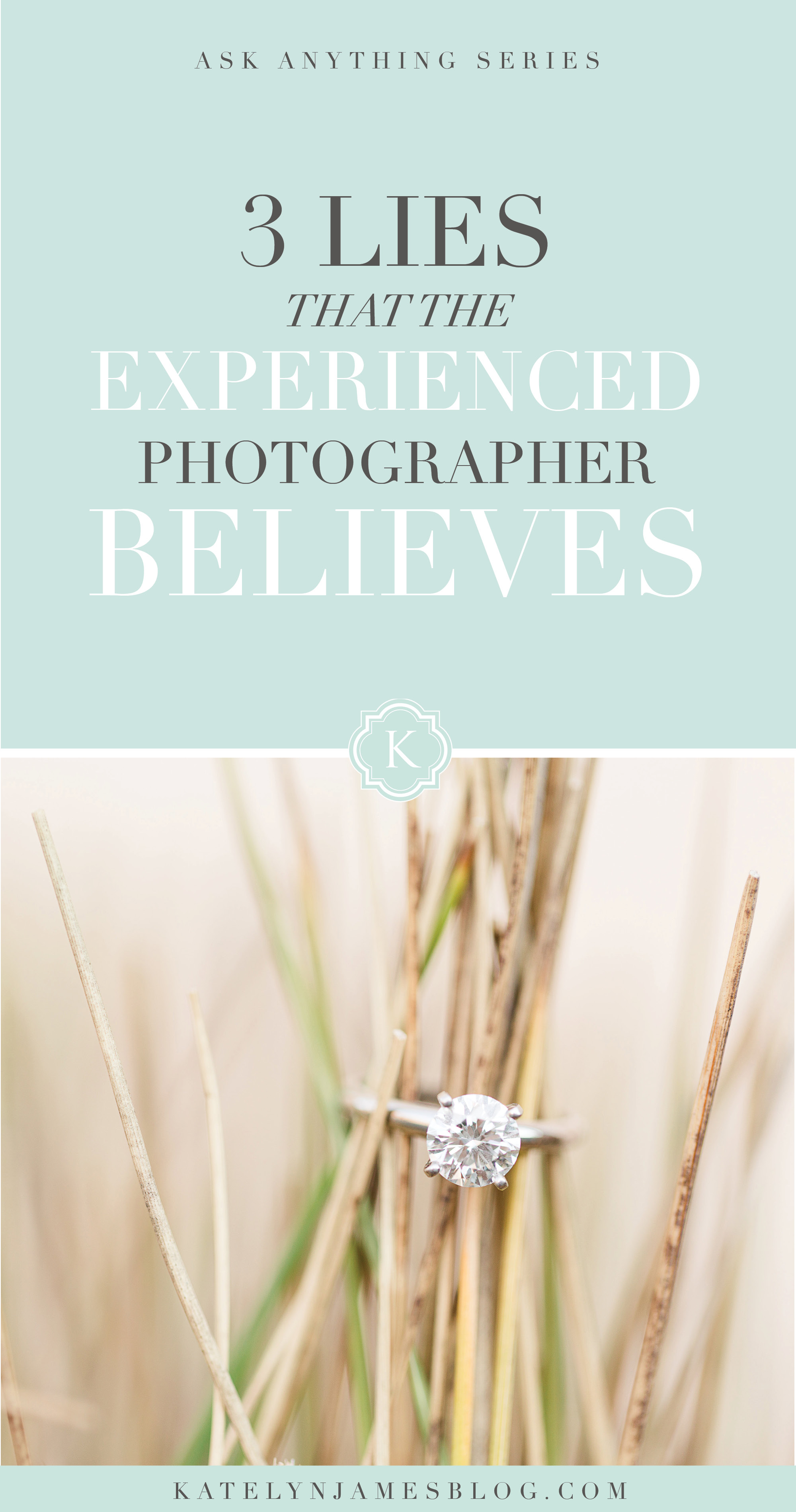 3 Lies That The Experienced Photographer Believes by Katelyn James Photography