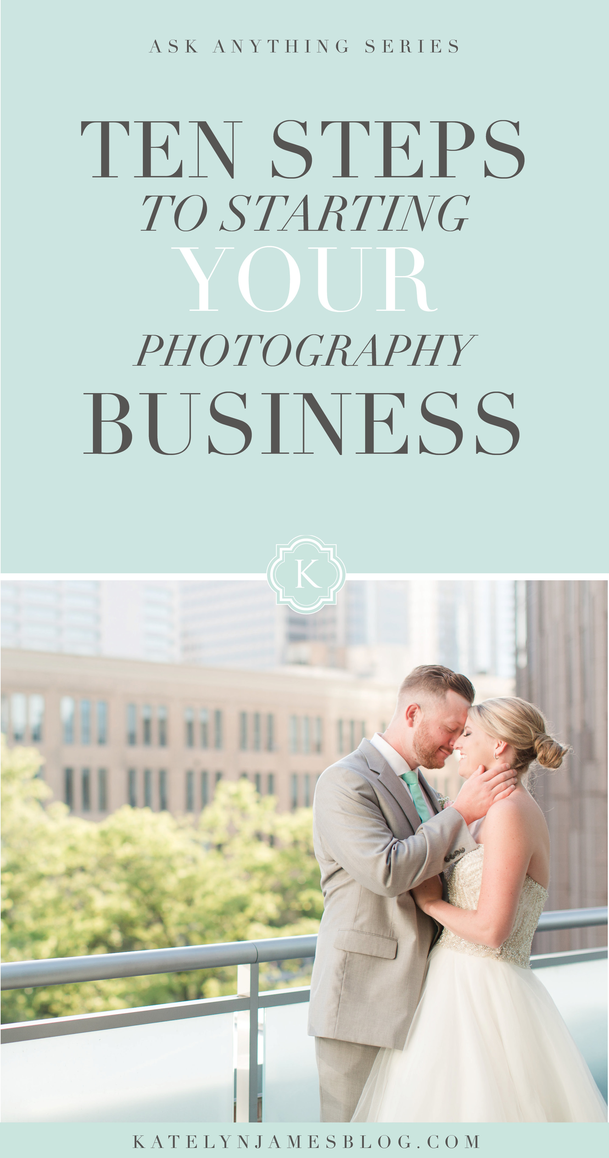 10 Steps for Starting Your Photography Business by Katelyn James Photography