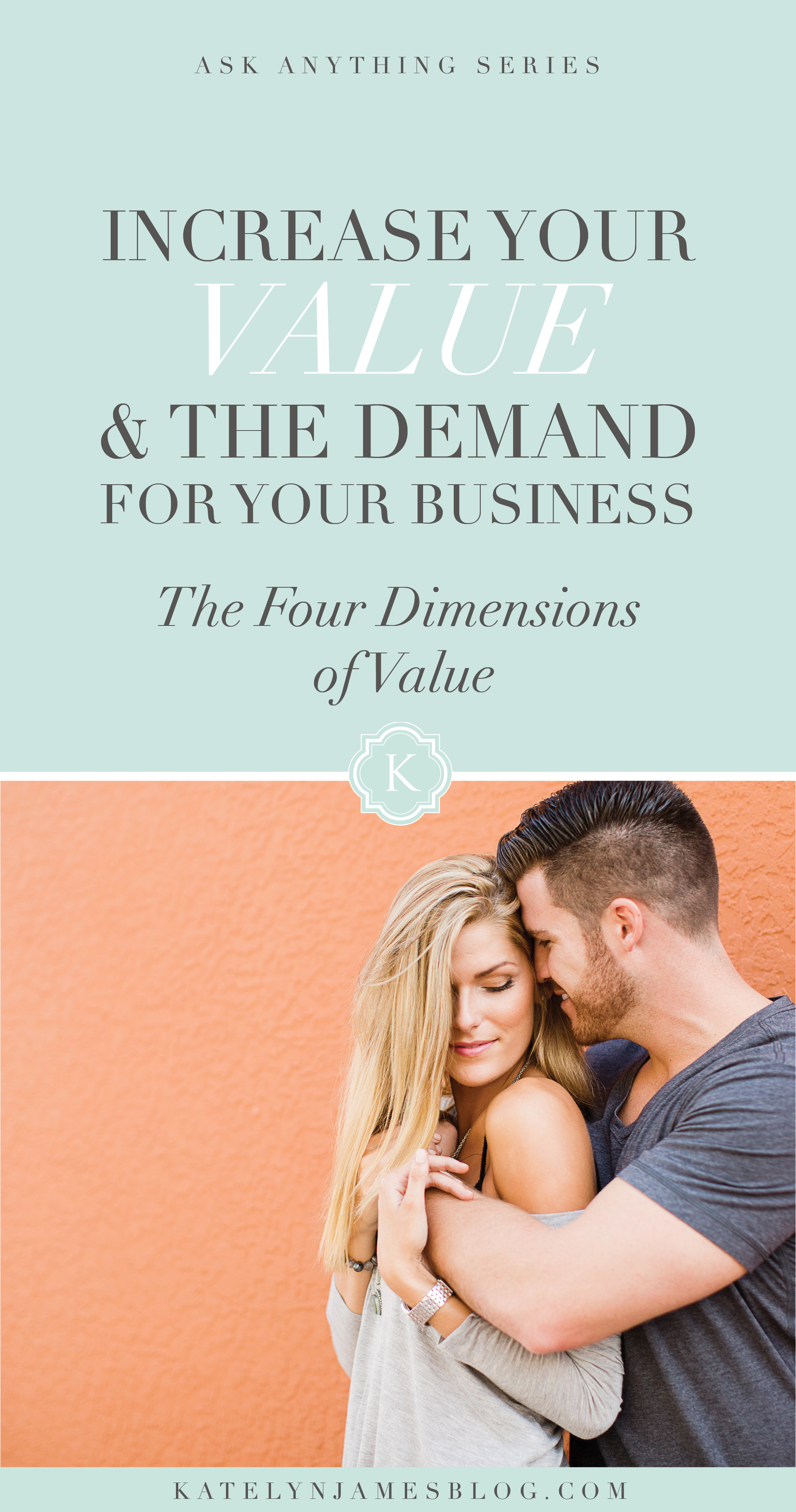 Increase the Value and Demand for Your Business with the Four Dimensions of Value by Katelyn James Photography